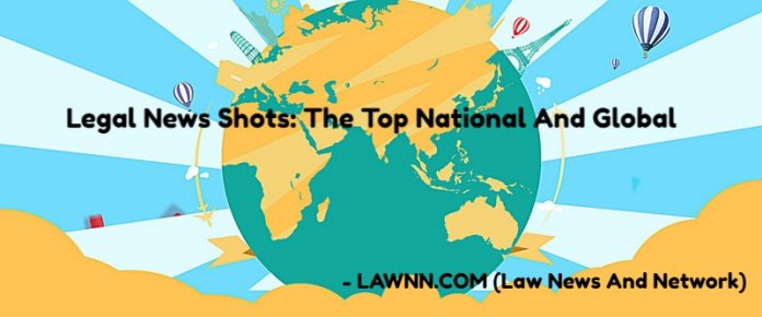 Legal News Shots- The Top National And Global