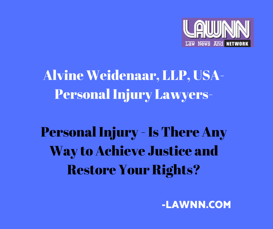 Alvine Weidenaar, LLP, SD, USA- Personal Injury- Is There Any Way to Achieve Justice and Restore Your Rights?