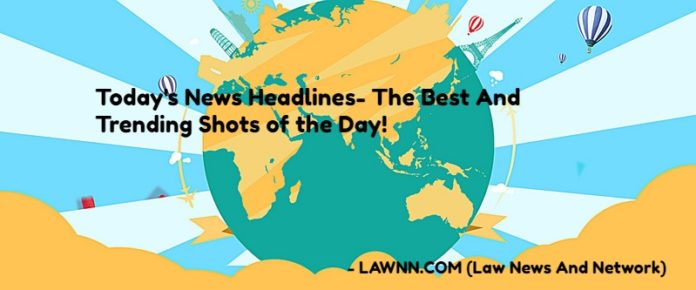 Today's News Headlines -The Best and Trending Shots of the Day